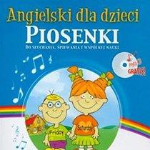Angielski dla dzieci. Piosenki do słuchania śpiewania i wspólnej nauki + CD